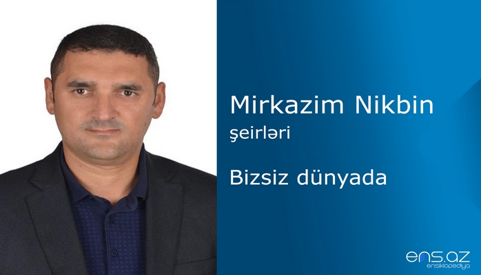 Mirkazim Nikbin - Bizsiz dünyada