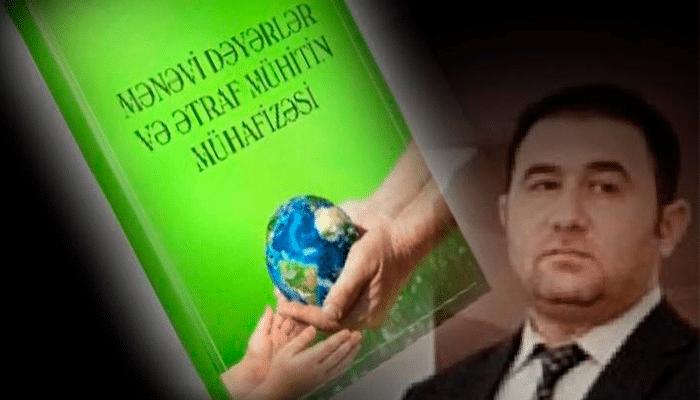 """""""Mənəvi dəyərlər və ətraf mühitin mühafizəsi"""" kitabı nəşr olundu."""