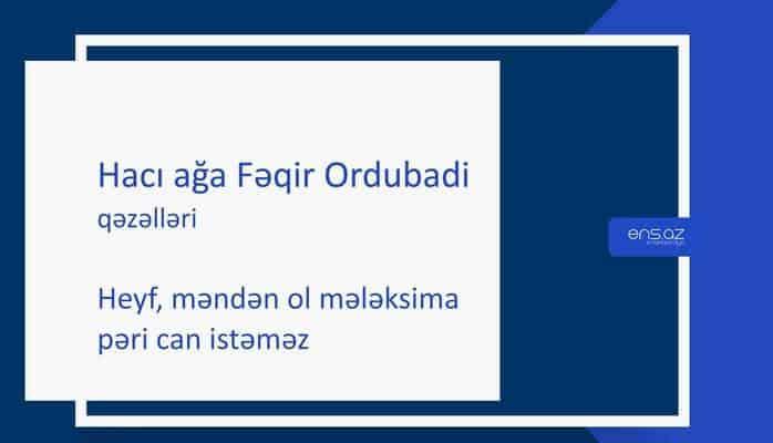 Hacı ağa Fəqir Ordubadi - Heyf, məndən ol mələksima pəri can istəməz