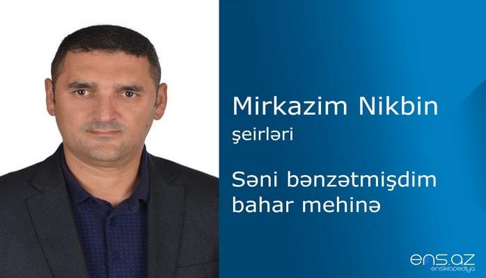 Mirkazim Nikbin -Səni bənzətmişdim bahar mehinə