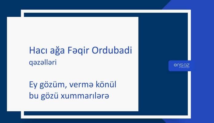 Hacı ağa Fəqir Ordubadi - Ey gözüm, vermə könül bu gözü xummarılərə