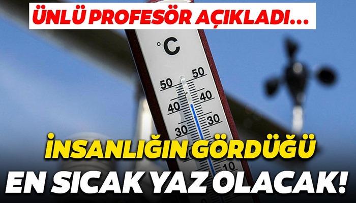 Prof. Dr. Kurnaz açıkladı: 2020 insanlığın göreceği en sıcak yaz olacak! Şiddetli doğa olayları...