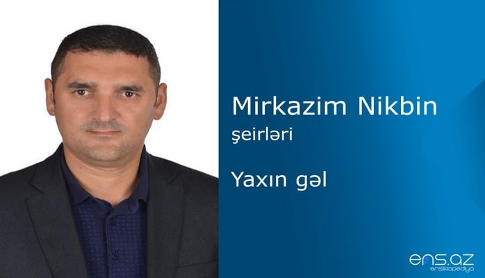 Mirkazim Nikbin - Yaxın gəl