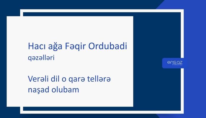 Hacı ağa Fəqir Ordubadi - Verəli dil o qarə tellərə naşad olubam