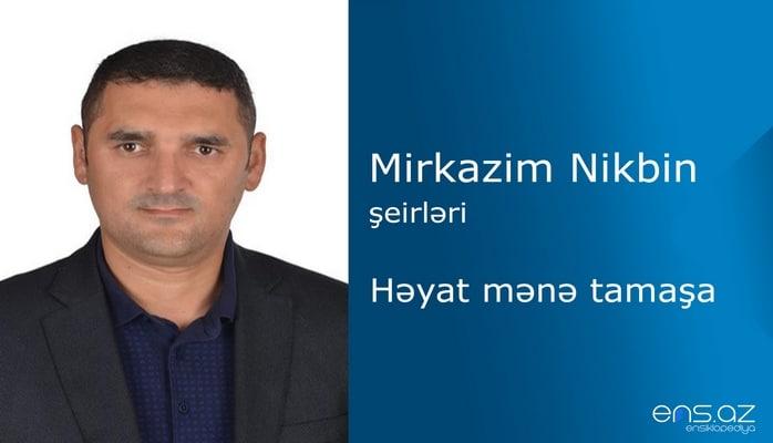 Mirkazim Nikbin - Həyat mənə tamaşa.