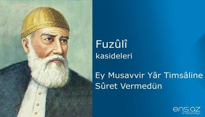 Fuzuli - Ey Musavvir Yar Timsaline Suret Vermedün
