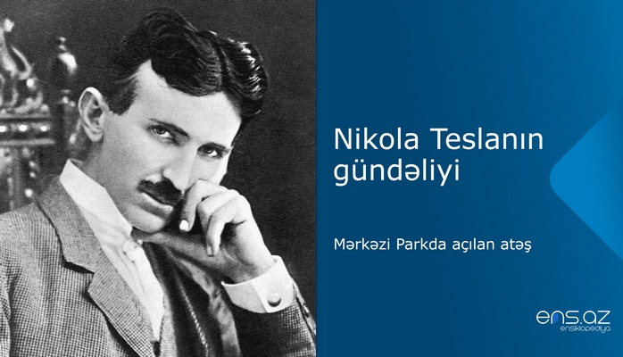 Nikola Teslanın gündəliyi: Mərkəzi Parkda açılan atəş