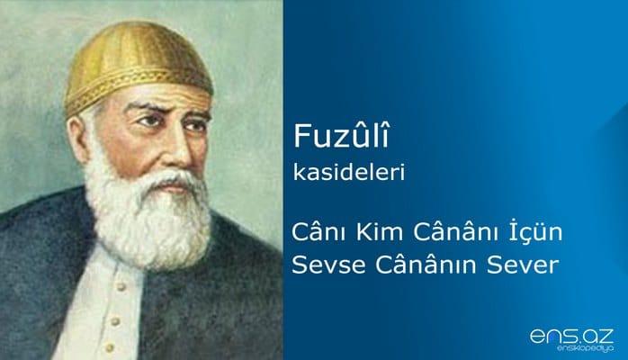 Fuzuli - Canı Kim Cananı İçün Sevse Cananın Sever