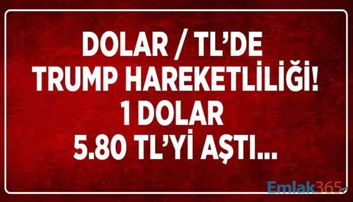 Dolarda Trump Hareketliliği: 1 Dolar 5.80 TL Seviyesini Aştı!