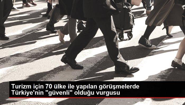 """Turizm için 70 ülke ile yapılan görüşmelerde Türkiye'nin """"güvenli"""" olduğu vurgusu"""