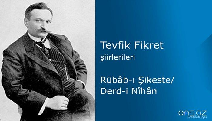 Tevfik Fikret - Rübabı Şikeste/Derdi Nihan