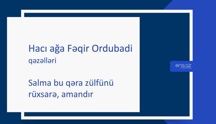 Hacı ağa Fəqir Ordubadi - Salma bu qəra zülfünü rüxsarə, amandır