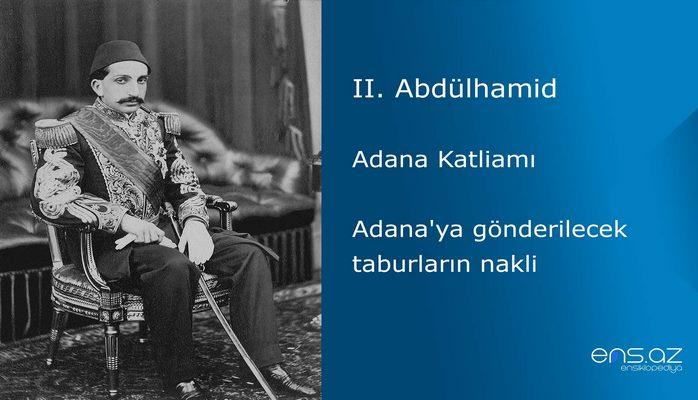 II. Abdülhamid - Adana Katliamı/Adana'ya gönderilecek taburların nakli