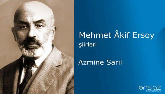 Mehmet Akif Ersoy - Azmine Sarıl