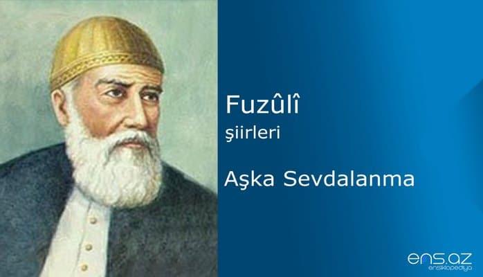 Fuzuli - Aşka Sevdalanma