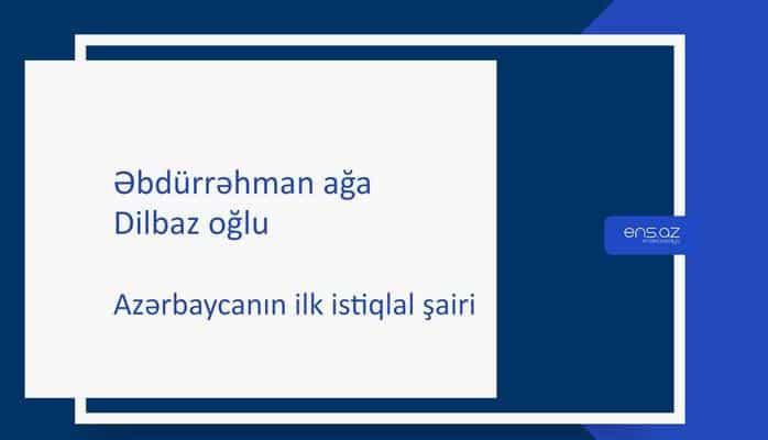 Əbdürrəhman ağa Dilbaz oğlu