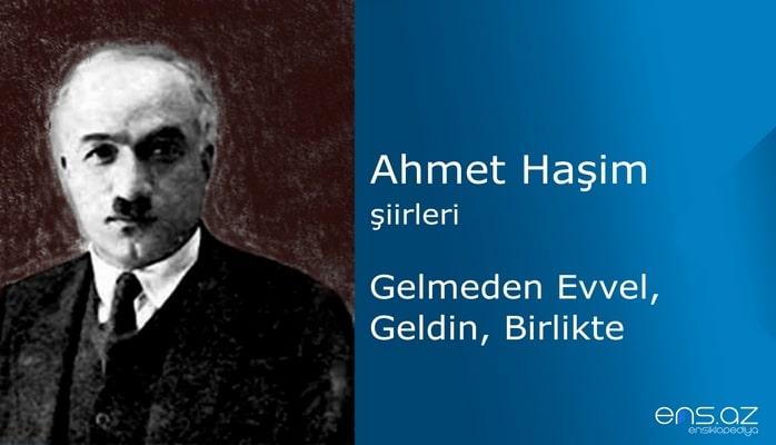 Ahmet Haşim - Gelmeden Evvel, Geldin, Birlikte