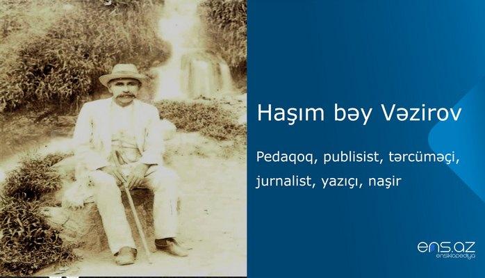 Haşım bəy Vəzirov - pedaqoq, publisist, tərcüməçi, jurnalist, yazıçı, naşir