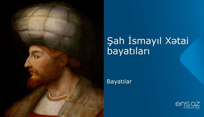 Şah İsmayıl Xətai - Bayatılar