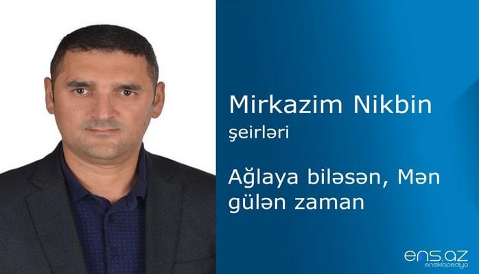 Mirkazim Nikbin - Ağlaya biləsən, Mən gülən zaman