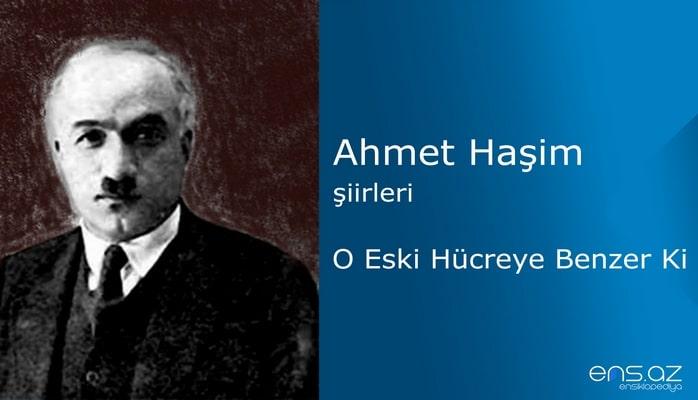 Ahmet Haşim - O Eski Hücreye Benzer Ki