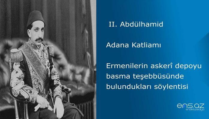 II. Abdülhamid - Adana Katliamı/Ermenilerin askerî depoyu basma teşebbüsünde bulundukları söylentisi
