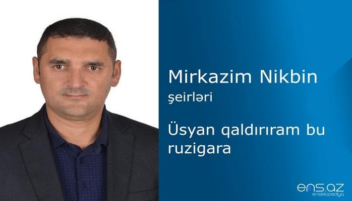 Mirkazim Nikbin - Üsyan qaldırıram bu ruzigara