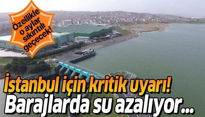 İstanbul için kritik uyarı! Barajlarda su azaldı, Ağustos ve Eylül aylarına dikkat!