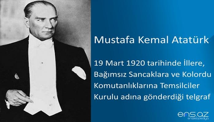 Mustafa Kemal Atatürk - 19 Mart 1920 tarihinde İllere, Bağımsız Sancaklara ve Kolordu Komutanlıklarına Temsilciler Kurulu adına gönderdiği telgraf