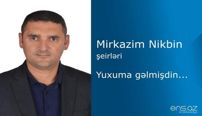 Mirkazim Nikbin - Yuxuma gəlmişdin...