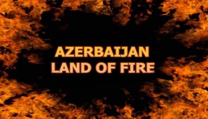 The Land of Fire - Azerbaijan